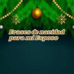 Frases de navidad para mi Esposo