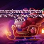 Las mejores Imágenes de Navidad 2020-2021 para compartir en redes sociales